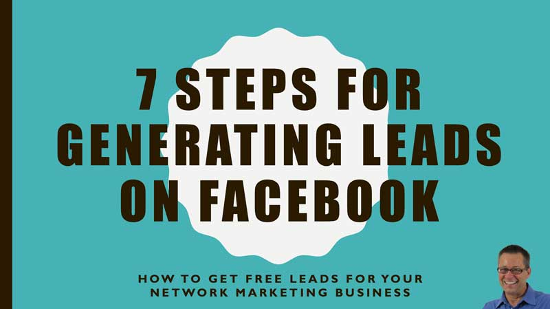7 Steps to Generate Leads on Facebook (training video and scripts)